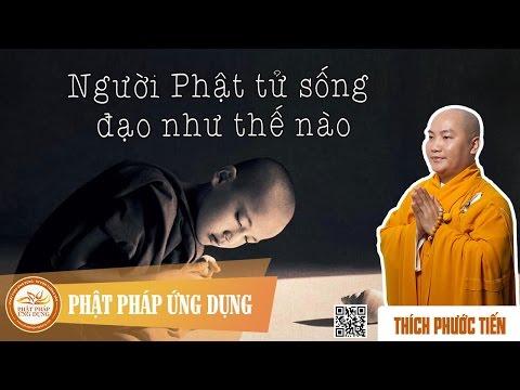 Người Phật Tử Sống Đạo Như Thế Nào? - Thầy Thích Phước Tiến