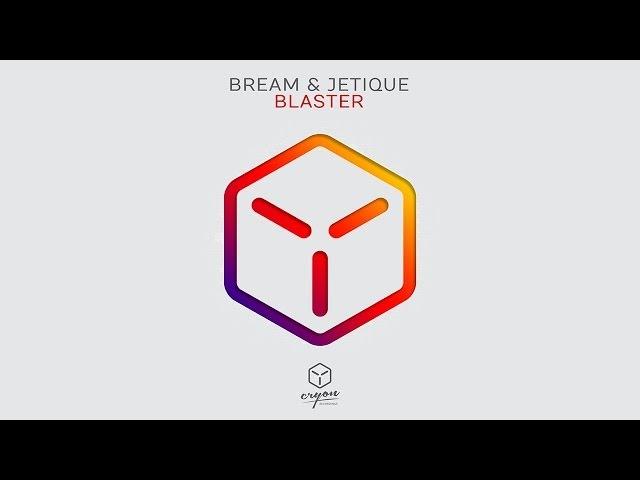 Bream & Jetique - Blaster (Original Mix)
