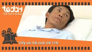 Tiếp sức hồi sinh - Số 154 | TodayTV