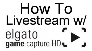 How to Livestream with Elgato Game Capture (XSplit & Default Software)