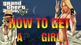 GTA 5 How To Get A HOT Girlfriend Easy! (GTA V