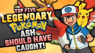 Top 5 Legendary Pokemon Ash Should Have Caught