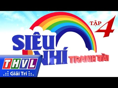 THVL | Siêu nhí tranh tài - Tập 4