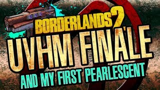 Borderlands 2 UVHM Finale and my first Pearlescent
