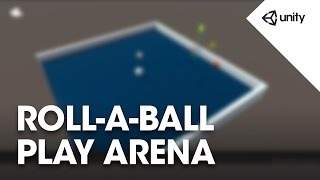 Unity 5 - Roll a Ball game - 4 of 8: Setting up the Play Area - Unity Official Tutorials