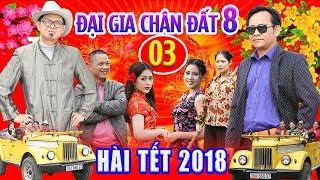 Hài Tết 2018 | Đại Gia Chân Đất 8 - Tập 3 | Phim Hài Tết Mới Hay Nhất 2018