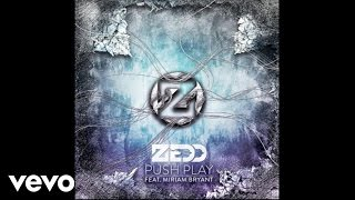 Zedd ft. Miriam Bryant - Push Play