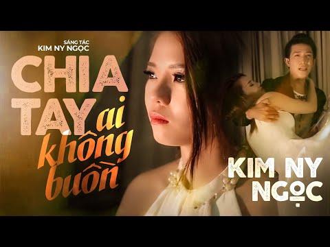 MV Cảm động : Chia tay ai không buồn [Official MV] Kim Ny Ngọc, Nam Long | Full HD