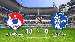 Full HD: U16 Việt Nam 18-0 U16 Guam [Vòng loại U16 Châu Á]