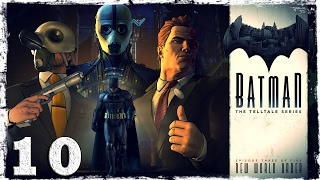 Batman: The Telltale Series. #10: Она прекрасна!