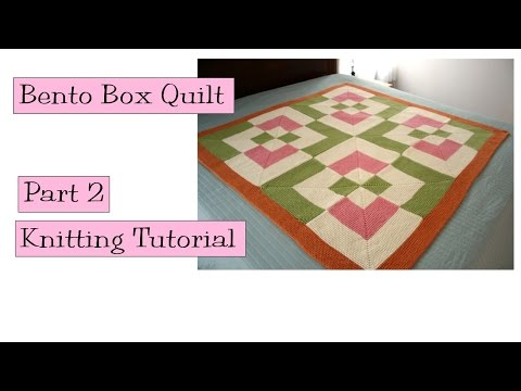 Bento Box Quilt, Part 2, Knitting Tutorial & Free Pattern