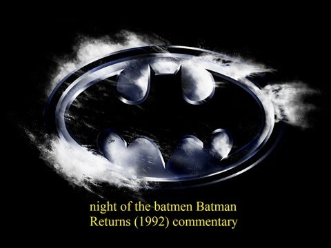 night of the batmen: Batman Returns (1992)  commentary