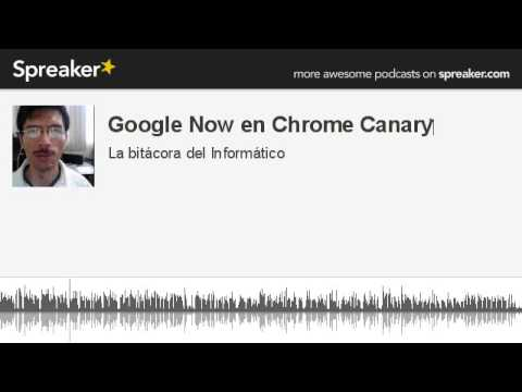 Google Now en Chrome Canary‏ (hecho con Spreaker)