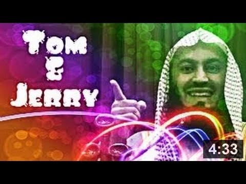 Tom & Jerry - Humor - Mufti Ismail Menk 