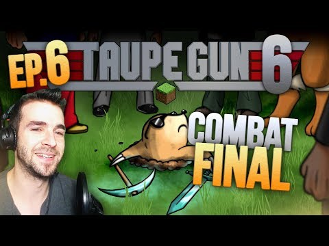 TAUPE GUN 6 Ep.6 ► COMBAT FINAL !