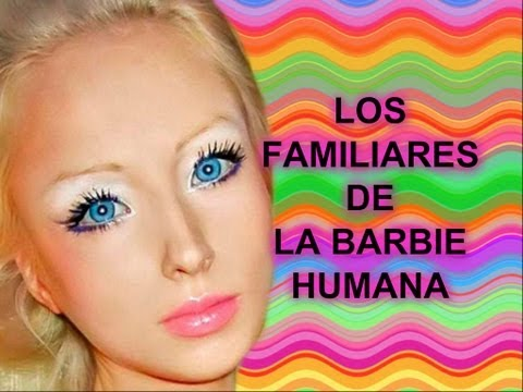 LOS FAMILIARES DE LA BARBIE HUMANA IMPACTANTE.