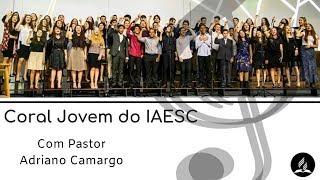 17/10/18 - Coral Jovem do IAESC - A Obra da Salvação - 3 - Pr. Adriano Camargo