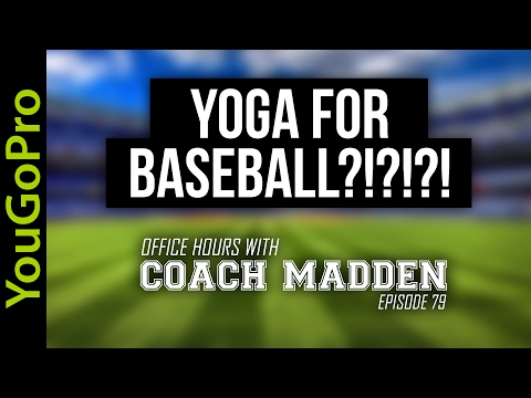 Yoga for Baseball?  [Office Hours with Coach Madden] Ep.79