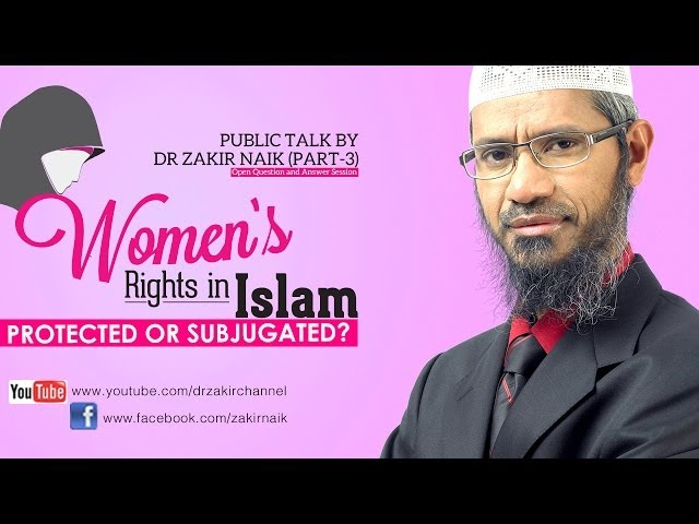 Women's Rights in Islam Protected or Subjugated? by Dr Zakir Naik | Part 3 | Q & A