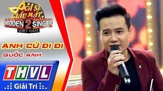 THVL   Ca sĩ giấu mặt 2016 - Tập 7: Quang Vinh   Anh cứ đi đi - Quốc Anh