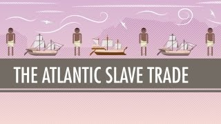 CrashCourse: The Atlantic Slave Trade