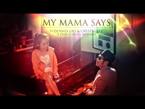 MY MAMA SAYS by DENNIS LAU & CRYSTAL LEE (TRIBUTE TO ALL MOTHERS this MOTHER'S DAY)