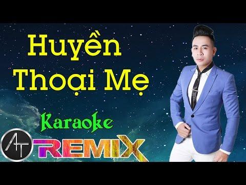 Karaoke HD - Huyền Thoại Mẹ Remix - Anh Trường [Beat Chuẩn] #1