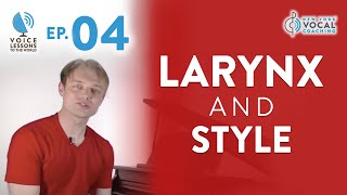 "Ep. 4 ""Larynx And Style""- Voice Lessons To The World"