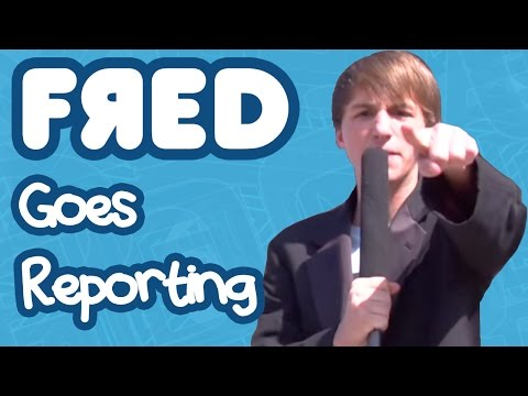 Fred Goes Reporting