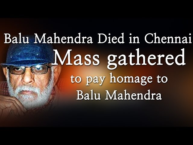 Balu Mahendra Died in Chennai - Mass gathered to pay homage to Balu Mahendra - Red Pix 24x7