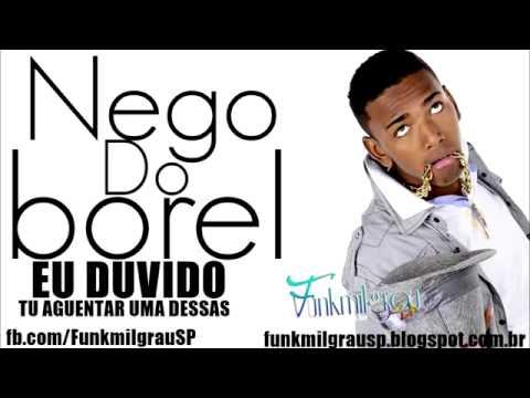 MC NEGO DO BOREL   ( EU DUVIDO TU AGUENTAR UMA DESSAS DJ JUNINHO )