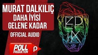 Murat Dalkılıç - Daha İyisi Gelene Kadar