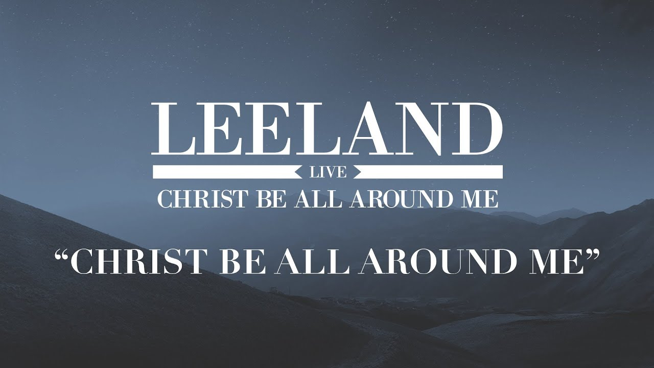Leeland: Christ Be All Around Me (Official Audio) - YouTube Leeland Youtube