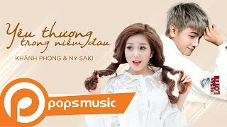 Yêu Thương Trong Niềm Đau   Khánh Phong, Ny Saki, Nhất Đăng (MV Official)