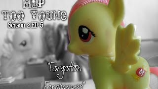 """MLP- Too Young S2 Ep 5 """"Forgotten Forgiveness"""""""