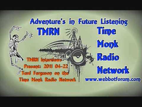 Turd Ferguson ~ TMRN 2011  04-22 Time Monk Radio Network Interviews Present: Turd Ferguson Part 5/8