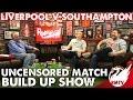 Liverpool v Southampton Uncensored Match Build Up