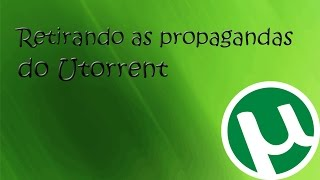 Retirando As Propagandas Do Utorrent