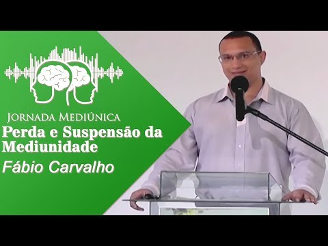 JORNADA MEDIÚNICA 2016 - PERDA E SUSPENSÃO DA MEDIUNIDADE (FÁBIO CARVALHO - MA)