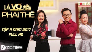 Là Vợ Phải Thế | Tập 11 | Phần 1 (25/07/2017)