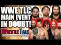 WWE TLC Main Event In DOUBT Because Of Backstage Virus WrestleTalk News Oct 2017