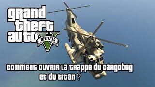 [GTA V] Comment Ouvrir La Trappe Du Titan Et Du Cargobog