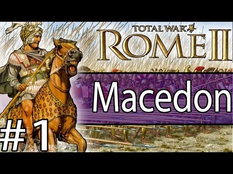 Total War: Rome II Emperor Edition - Macedon Campaign #1 ~ Reforging Alexander's Legacy!