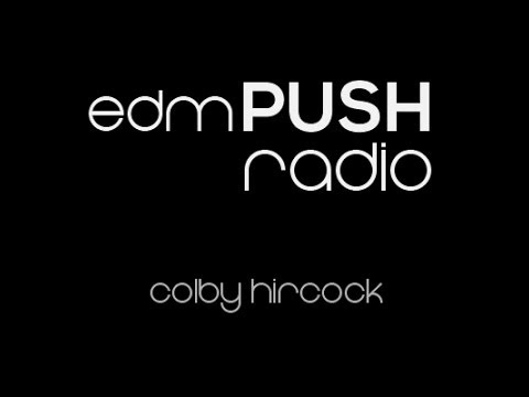 edmPUSH Radio 05 with Special Guest Colby Hircock