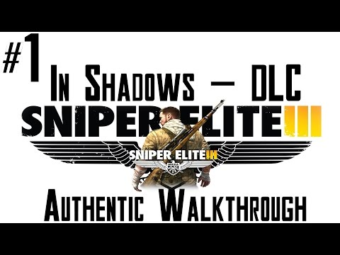 Sniper Elite 3 - DLC Authentic Walkthrough - In Shadows -  Part 1 - PC 1080p