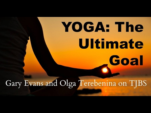 Yoga: The Ultimate Goal - Gary Evans & Olga Terebenina on TJBS
