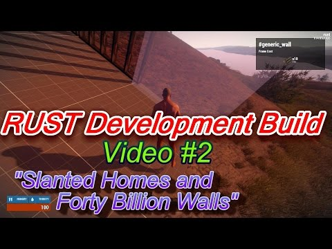 "Rust Development Build Gameplay Video #2 - ""Slanted Houses & 40 Billion Walls"""