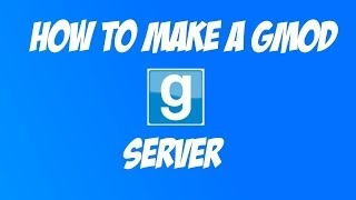 How To Create A Garry's Mod Server (Steam CMD)
