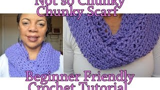 Crochet Tutorial The Not So Chunky, Chunky Scarf