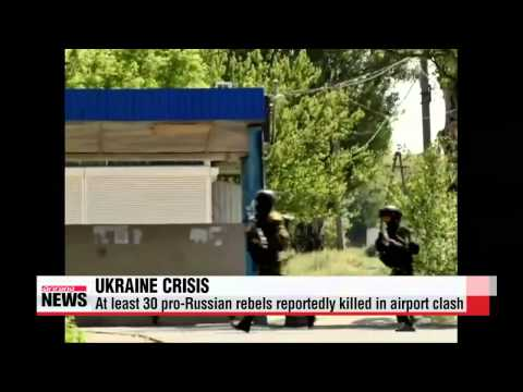 At least 30 insurgents killed in Ukrainian airport clash